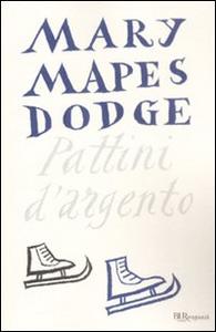 Libro I pattini d'argento Mary Mapes Dodge