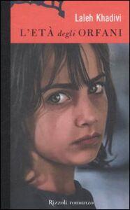Foto Cover di L' età degli orfani, Libro di Laleh Khadivi, edito da Rizzoli