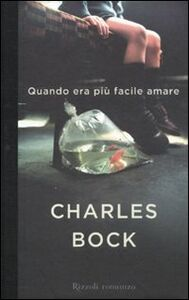 Libro Quando era più facile amare Charles Bock
