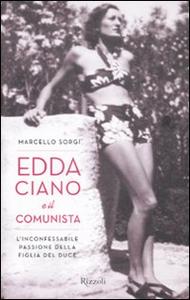 Libro Edda Ciano e il comunista. L'inconfessabile passione della figlia del duce Marcello Sorgi