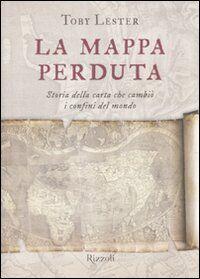 La mappa perduta. Storia della carta che cambiò i confini del mondo