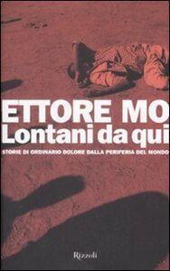 Foto Cover di Lontani da qui. Storie di ordinario dolore dalla periferia del mondo, Libro di Ettore Mo, edito da Rizzoli