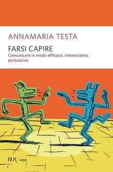 Farsi capire. Comunicare in modo efficace, interessante, persuasivo - Annamaria Testa - copertina