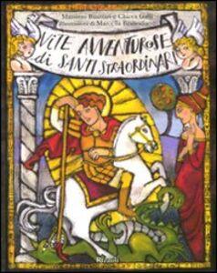 Libro Vite avventurose di santi straordinari Chicca Galli , Massimo Birattari