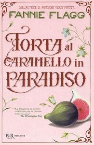Libro Torta al caramello in Paradiso Fannie Flagg