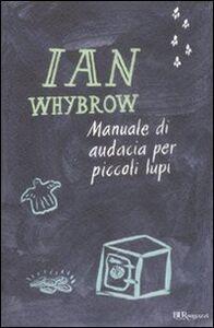 Libro Manuale di audacia per piccoli lupi Ian Whybrow