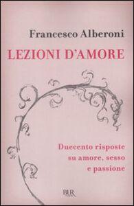 Foto Cover di Lezioni d'amore. Risposte su amore, sesso e passione, Libro di Francesco Alberoni, edito da BUR Biblioteca Univ. Rizzoli