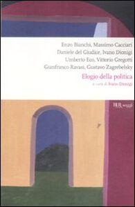 Foto Cover di Elogio della politica, Libro di  edito da BUR Biblioteca Univ. Rizzoli