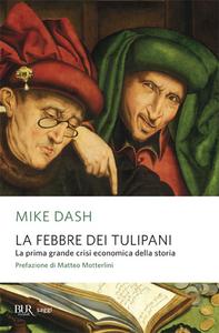 Libro La febbre dei tulipani. La prima grande crisi economica della storia Mike Dash