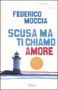 Foto Cover di Scusa ma ti chiamo amore, Libro di Federico Moccia, edito da BUR Biblioteca Univ. Rizzoli