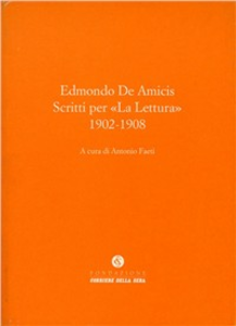 Libro Scritti per «La lettura» 1902-1908 Edmondo De Amicis