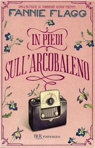 Foto Cover di In piedi sull'arcobaleno, Libro di Fannie Flagg, edito da BUR Biblioteca Univ. Rizzoli