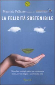 Capturtokyoedition.it La felicità sostenibile. Filosofia e consigli pratici per consumare meno, vivere meglio e uscire dalla crisi Image