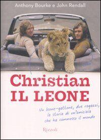 Christian il leone. Vita e avventure del leone-gattone che ha commosso il mondo