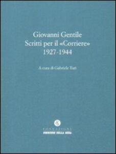Foto Cover di Scritti per il «Corriere» 1927-1944, Libro di Giovanni Gentile, edito da Fondazione Corriere della Sera