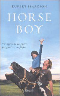 Horse boy. Il viaggio di un padre per guarire suo figlio