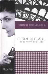 Libro L' irregolare. Coco prima di Chanel Edmonde Charles-Roux