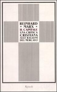 Il capitale. Una critica cristiana alle ragioni del mercato