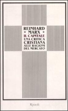 Mercatinidinataletorino.it Il capitale. Una critica cristiana alle ragioni del mercato Image
