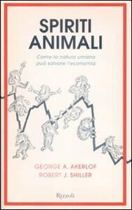 Spiriti animali. Come la natura umana può salvare l'economia