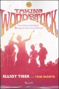 Foto Cover di Taking Woodstock. L'avventura eroicomica del ragazzo che salvò il Festival, Libro di Elliot Tiber,Tom Monte, edito da Rizzoli