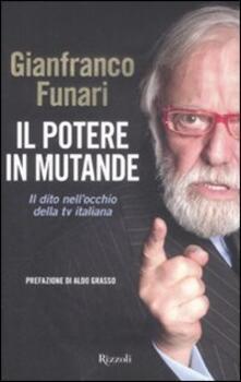 Il potere in mutande. Il dito nell'occhio della tv italiana -  Gianfranco Funari, Morena Funari, Alessandra Sestito - copertina