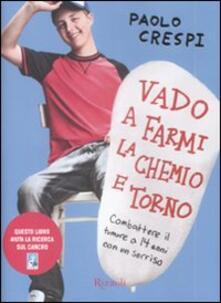 Vado a farmi la chemio e torno. Combattere il tumore a 14 anni con un sorriso - Paolo Crespi - copertina
