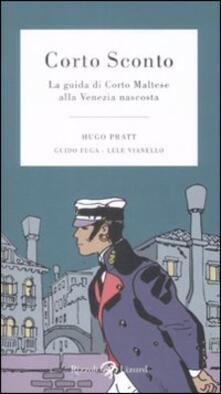 Corto Sconto. La guida di Corto Maltese alla Venezia nascosta. Ediz. illustrata - Hugo Pratt,Guido Fuga,Lele Vianello - copertina