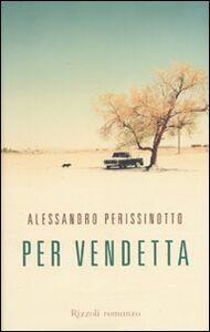 Foto Cover di Per vendetta, Libro di Alessandro Perissinotto, edito da Rizzoli