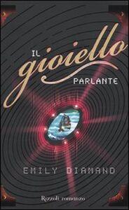 Foto Cover di Il gioiello parlante, Libro di Emily Diamand, edito da Rizzoli
