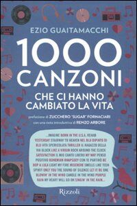 Libro Mille canzoni che ci hanno cambiato la vita Ezio Guaitamacchi