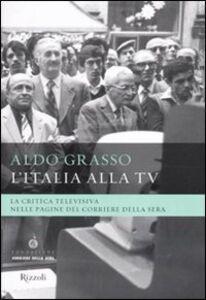 Foto Cover di L' Italia alla Tv. La critica televisiva nelle pagine del Corriere della sera, Libro di Aldo Grasso, edito da Rizzoli