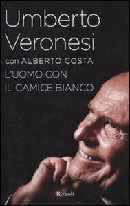 Foto Cover di L' uomo con il camice bianco, Libro di Umberto Veronesi,Alberto Costa, edito da Rizzoli