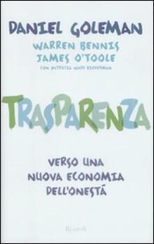 Trasparenza. Verso una nuova economia dell'onestà - Daniel Goleman,Warren Bennis,James O'Toole - copertina