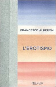 Foto Cover di L' erotismo, Libro di Francesco Alberoni, edito da BUR Biblioteca Univ. Rizzoli