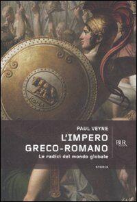 L' impero greco-romano. Le radici del mondo globale