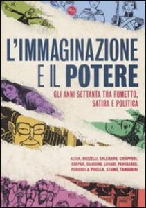 Libro L' immaginazione e il potere. Gli anni settanta tra fumetto, satira e politica
