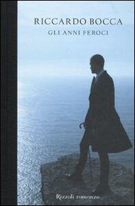 Libro Gli anni feroci Riccardo Bocca