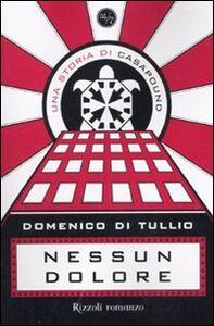 Libro Nessun dolore. Una storia di CasaPound Domenico Di Tullio