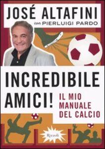 Libro Incredibile amici! Il mio manuale del calcio José Altafini , Pierluigi Pardo