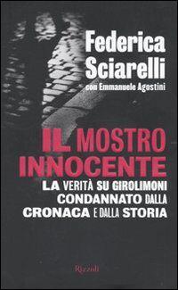 Il mostro innocente. La verità su Girolimoni condannato dalla cronaca e dalla storia