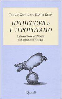 Heidegger e l'ippopotamo. Le barzellette sull'aldilà che spiegano l'aldiqua