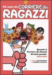 Gli anni del Corriere dei Ragazzi. Quando il Corriere dei Piccoli diventò grande. 1972-1976