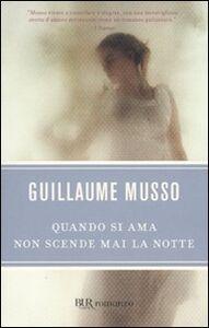 Foto Cover di Quando si ama non scende mai la notte, Libro di Guillaume Musso, edito da BUR Biblioteca Univ. Rizzoli