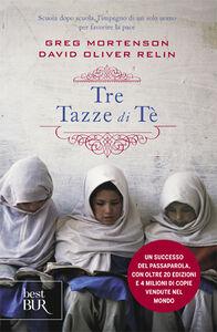 Foto Cover di Tre tazze di tè, Libro di Greg Mortenson,David Oliver Relin, edito da BUR Biblioteca Univ. Rizzoli