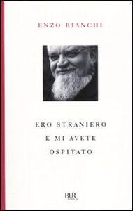 Foto Cover di Ero straniero e mi avete ospitato, Libro di Enzo Bianchi, edito da BUR Biblioteca Univ. Rizzoli