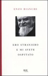 Libro Ero straniero e mi avete ospitato Enzo Bianchi