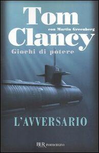 Foto Cover di L' avversario. Giochi di potere, Libro di Tom Clancy, edito da BUR Biblioteca Univ. Rizzoli
