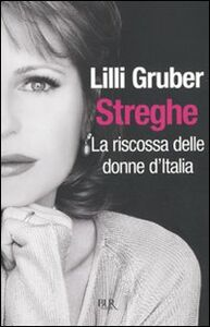 Libro Streghe. La riscossa delle donne d'Italia Lilli Gruber