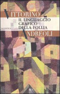 Libro Il linguaggio grafico della follia Vittorino Andreoli